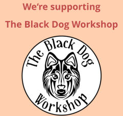 We're supporting The Black Dog Workshop